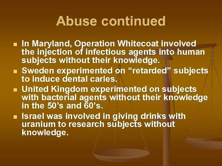 Abuse continued n n In Maryland, Operation Whitecoat involved the injection of infectious agents