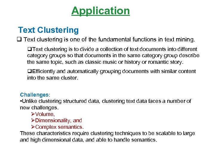Application Text Clustering q Text clustering is one of the fundamental functions in text