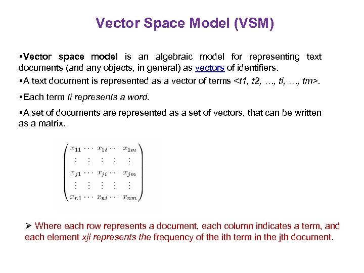 Vector Space Model (VSM) Vector space model is an algebraic model for representing text