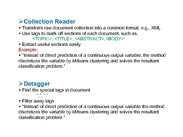ØCollection Reader Transform raw document collection into a common format, e. g. , XML