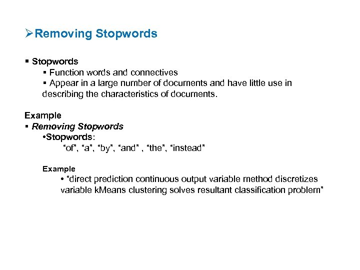 ØRemoving Stopwords Function words and connectives Appear in a large number of documents and