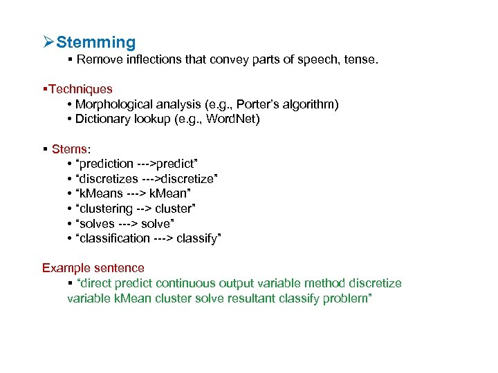 ØStemming Remove inflections that convey parts of speech, tense. Techniques • Morphological analysis (e.