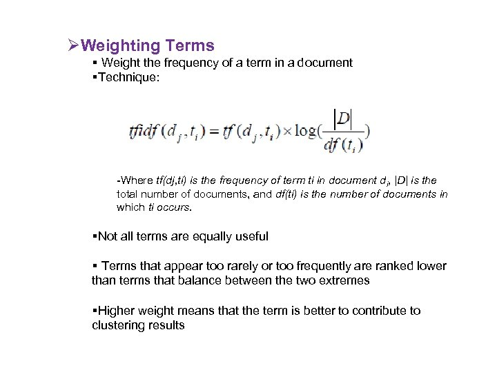 ØWeighting Terms Weight the frequency of a term in a document Technique: -Where tf(dj,