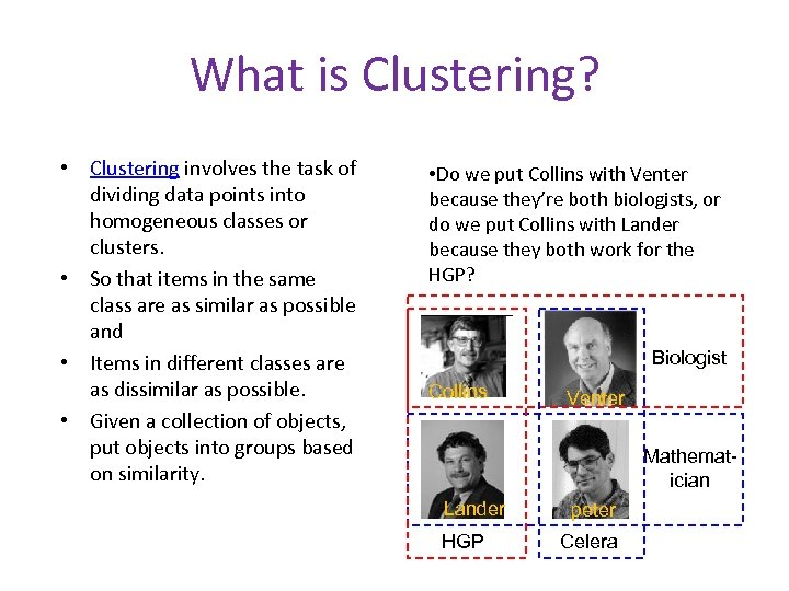 What is Clustering? • Clustering involves the task of dividing data points into homogeneous