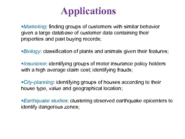 Applications Marketing: finding groups of customers with similar behavior given a large database of