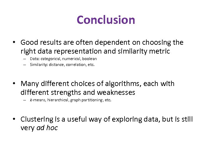 Conclusion • Good results are often dependent on choosing the right data representation and