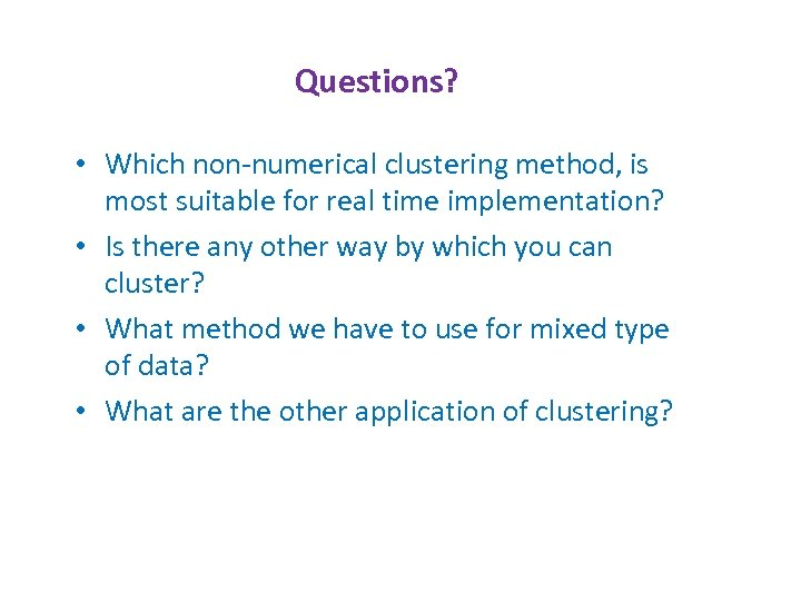 Questions? • Which non-numerical clustering method, is most suitable for real time implementation? •