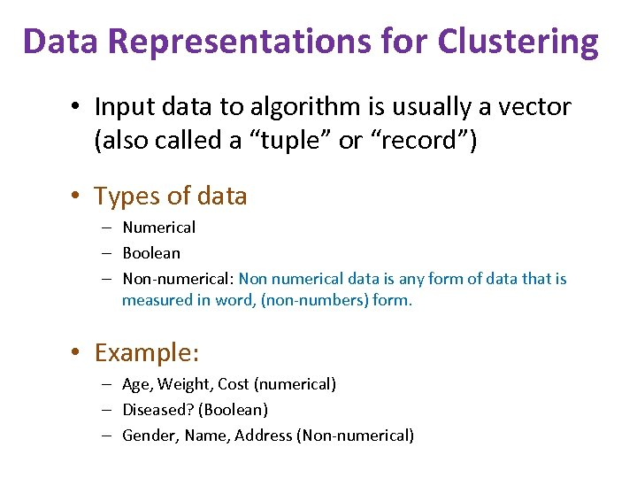 Data Representations for Clustering • Input data to algorithm is usually a vector (also