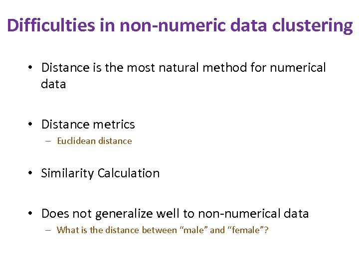 Difficulties in non-numeric data clustering • Distance is the most natural method for numerical
