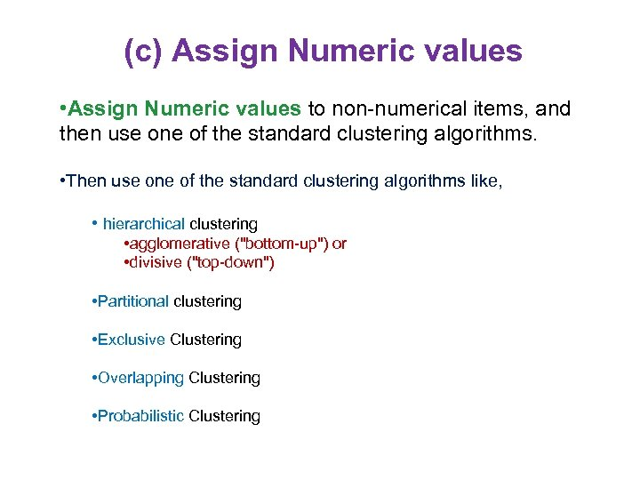 (c) Assign Numeric values • Assign Numeric values to non-numerical items, and then use
