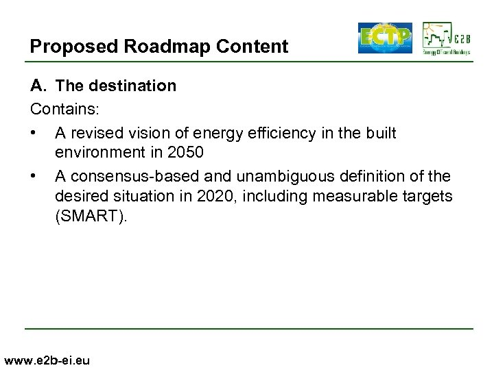 Proposed Roadmap Content A. The destination Contains: • A revised vision of energy efficiency