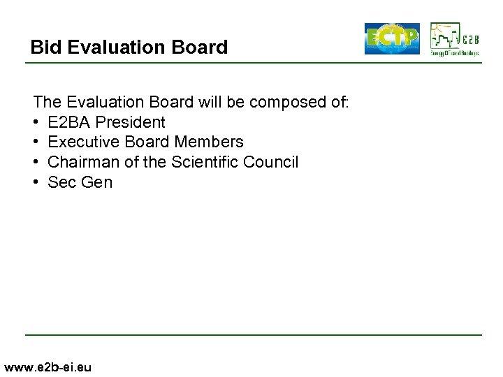 Bid Evaluation Board The Evaluation Board will be composed of: • E 2 BA