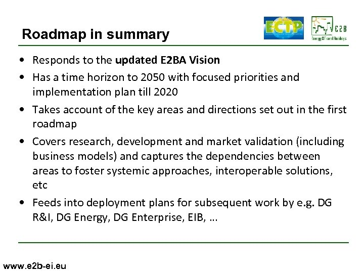 Roadmap in summary • Responds to the updated E 2 BA Vision • Has