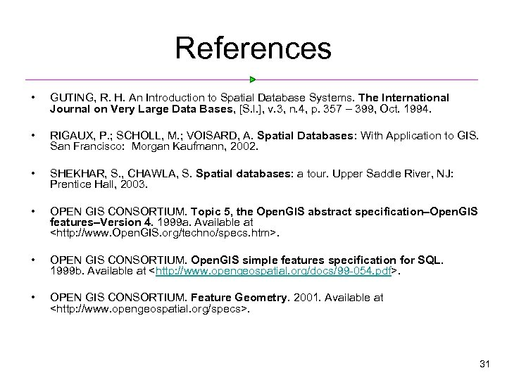 References • GUTING, R. H. An Introduction to Spatial Database Systems. The International Journal