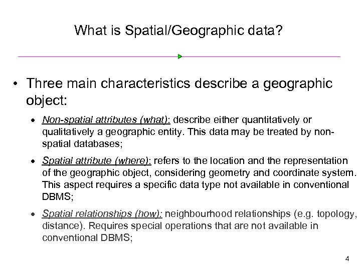 What is Spatial/Geographic data? • Three main characteristics describe a geographic object: · Non-spatial