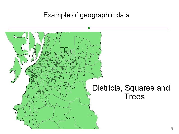 Example of geographic data Districts, Squares and Trees 9
