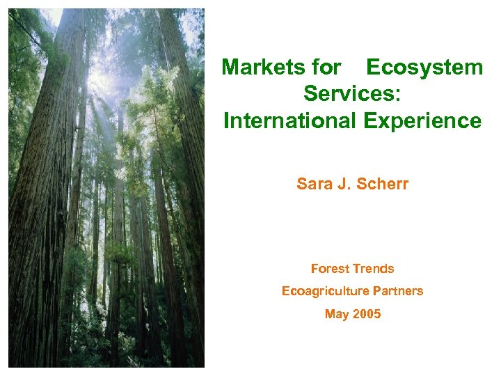 Markets for Ecosystem Services: International Experience Sara J. Scherr Forest Trends Ecoagriculture Partners May