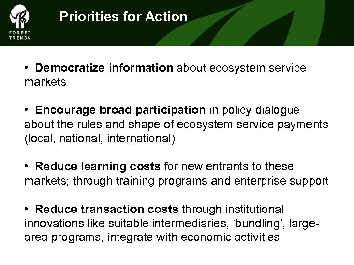 Priorities for Action • Democratize information about ecosystem service markets • Encourage broad participation