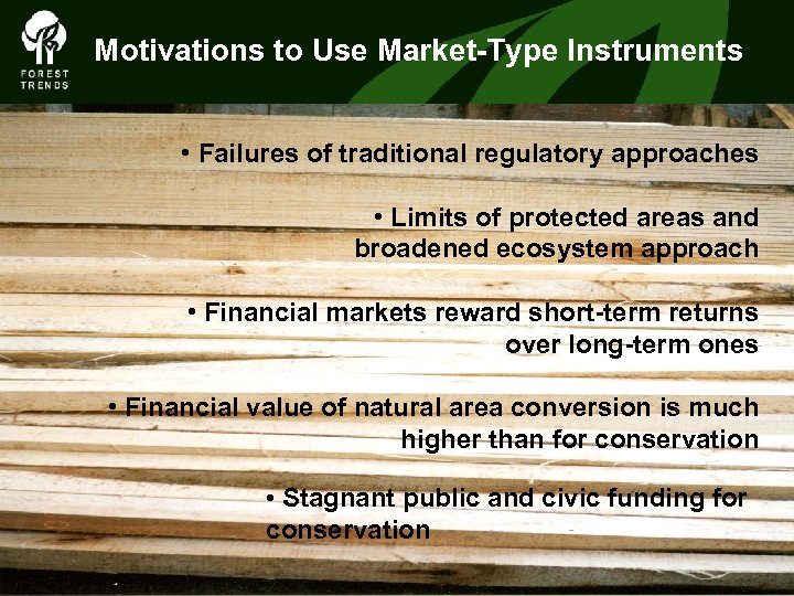 Motivations to Use Market-Type Instruments • Failures of traditional regulatory approaches • Limits of