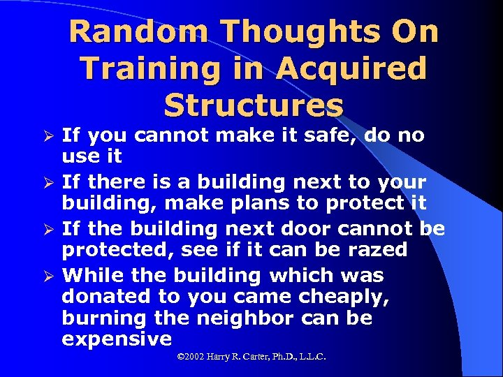 Random Thoughts On Training in Acquired Structures If you cannot make it safe, do