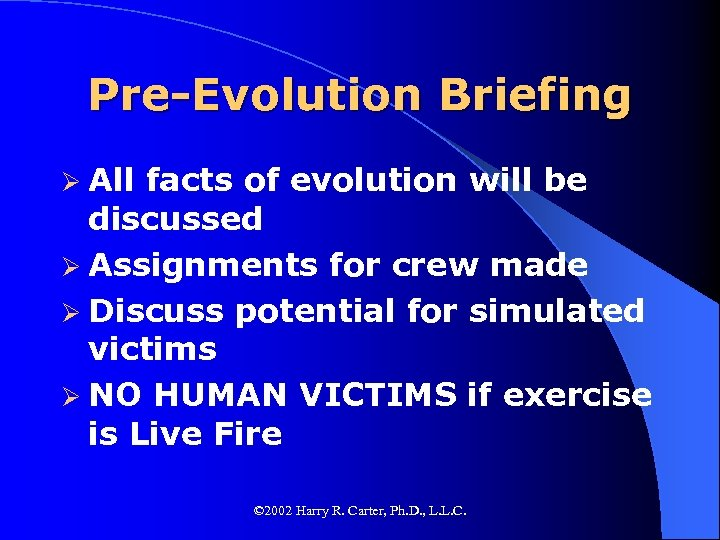 Pre-Evolution Briefing Ø All facts of evolution will be discussed Ø Assignments for crew