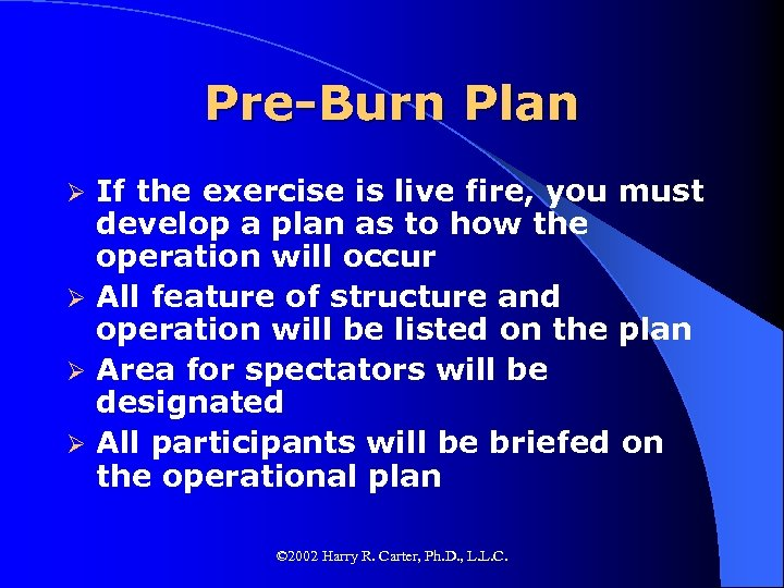 Pre-Burn Plan If the exercise is live fire, you must develop a plan as