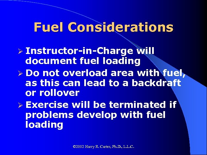 Fuel Considerations Ø Instructor-in-Charge will document fuel loading Ø Do not overload area with