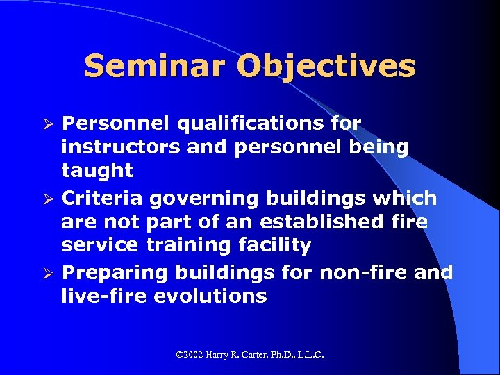Seminar Objectives Personnel qualifications for instructors and personnel being taught Ø Criteria governing buildings