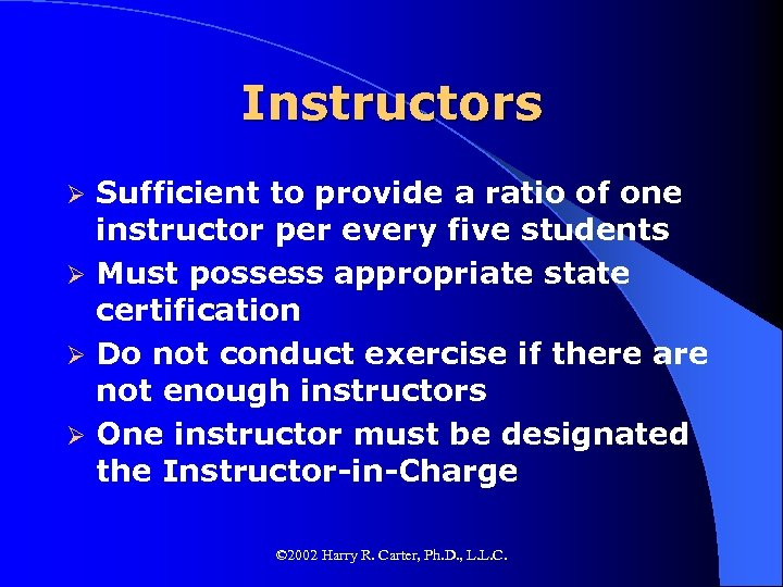 Instructors Sufficient to provide a ratio of one instructor per every five students Ø