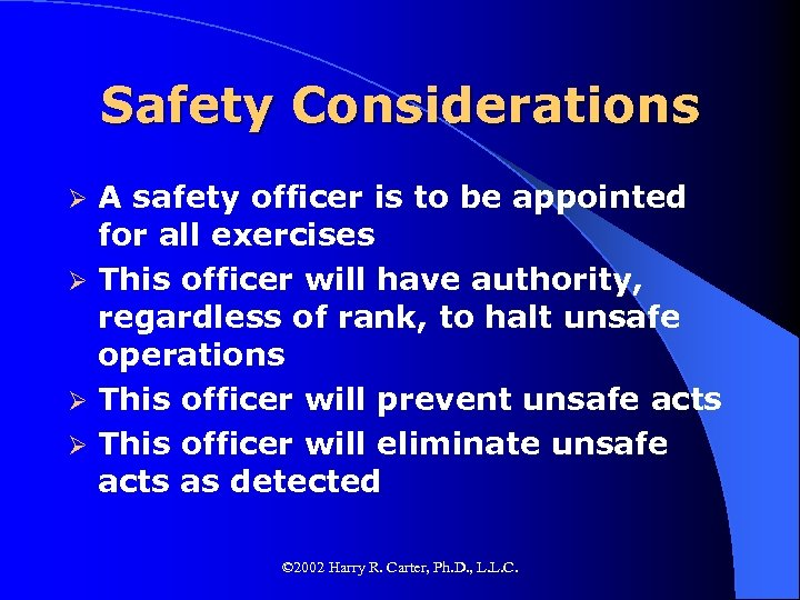 Safety Considerations A safety officer is to be appointed for all exercises Ø This