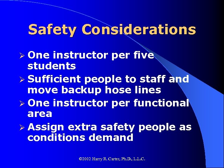 Safety Considerations Ø One instructor per five students Ø Sufficient people to staff and