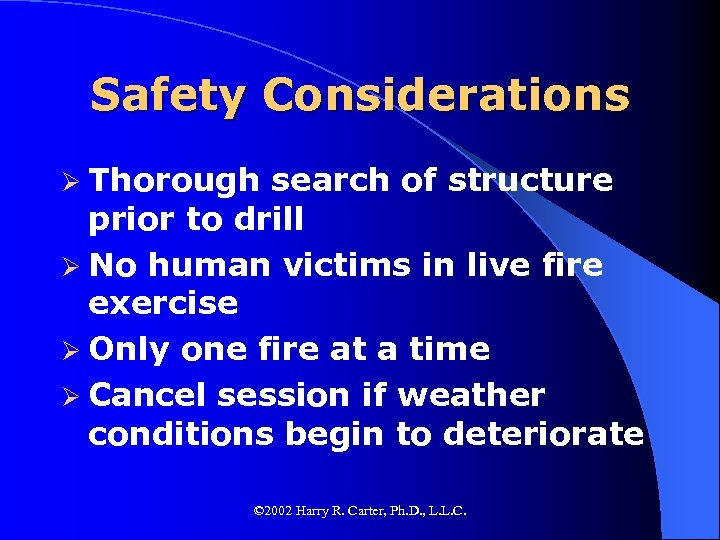 Safety Considerations Ø Thorough search of structure prior to drill Ø No human victims
