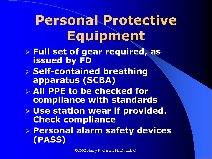 Personal Protective Equipment Ø Ø Ø Full set of gear required, as issued by