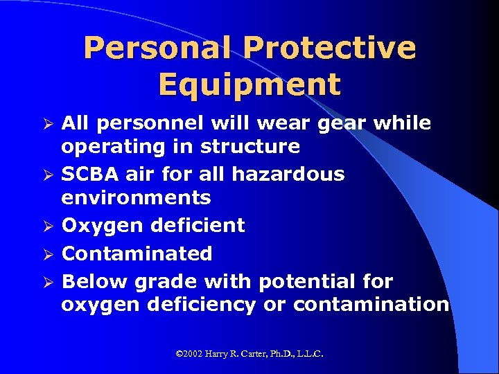 Personal Protective Equipment Ø Ø Ø All personnel will wear gear while operating in