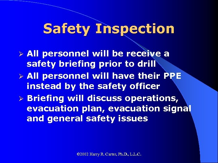 Safety Inspection All personnel will be receive a safety briefing prior to drill Ø