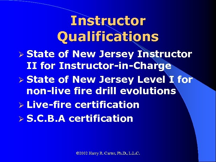 Instructor Qualifications Ø State of New Jersey Instructor II for Instructor-in-Charge Ø State of