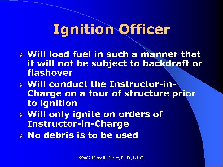 Ignition Officer Will load fuel in such a manner that it will not be