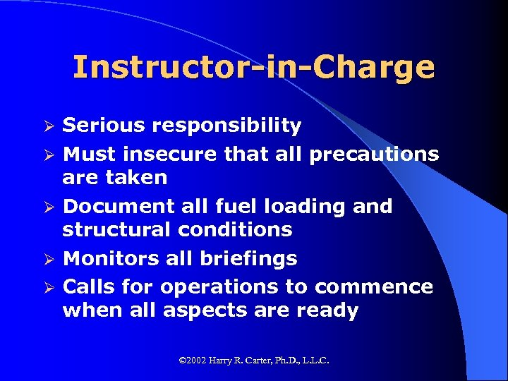Instructor-in-Charge Ø Ø Ø Serious responsibility Must insecure that all precautions are taken Document