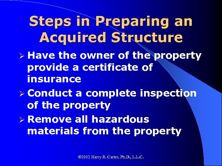 Steps in Preparing an Acquired Structure Ø Have the owner of the property provide
