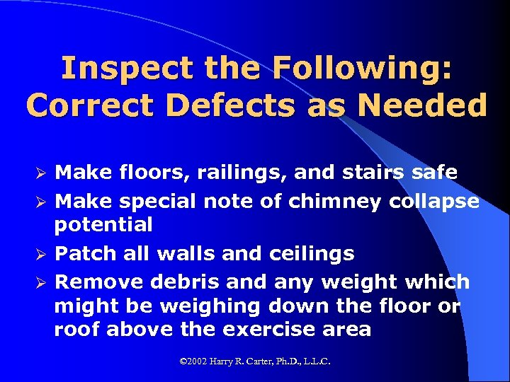 Inspect the Following: Correct Defects as Needed Make floors, railings, and stairs safe Ø