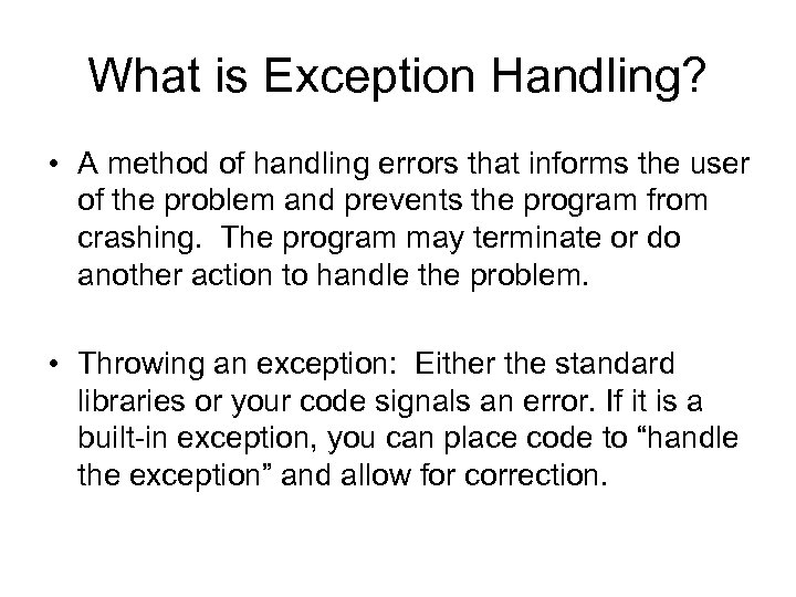 What is Exception Handling? • A method of handling errors that informs the user