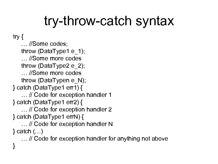 try-throw-catch syntax try { … //Some codes; throw (Data. Type 1 e_1); … //Some