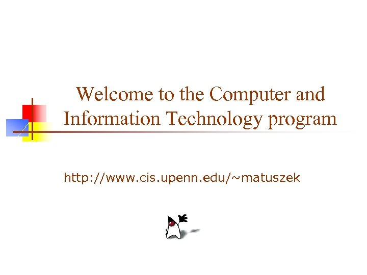 Welcome to the Computer and Information Technology program http: //www. cis. upenn. edu/~matuszek