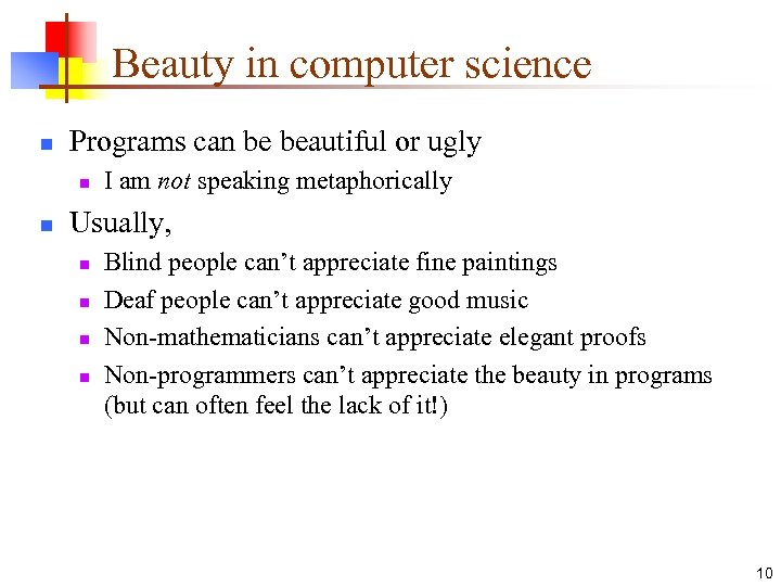 Beauty in computer science n Programs can be beautiful or ugly n n I