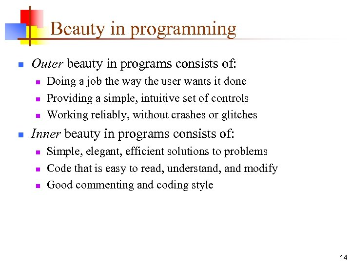 Beauty in programming n Outer beauty in programs consists of: n n Doing a