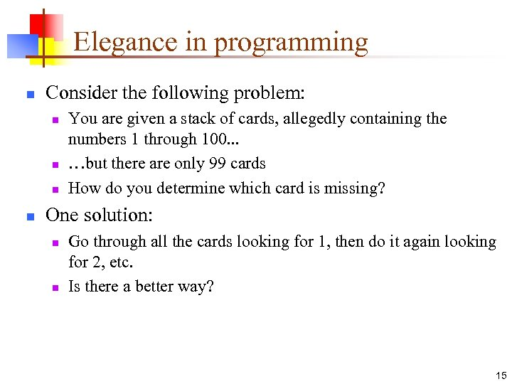 Elegance in programming n Consider the following problem: n n You are given a