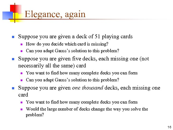 Elegance, again n Suppose you are given a deck of 51 playing cards n