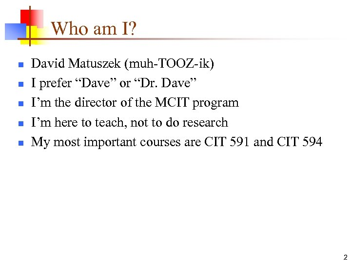 "Who am I? n n n David Matuszek (muh-TOOZ-ik) I prefer ""Dave"" or ""Dr."