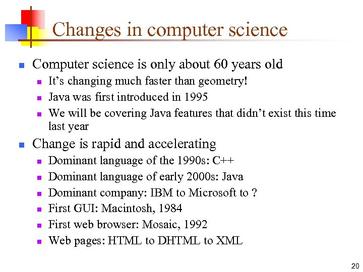 Changes in computer science n Computer science is only about 60 years old n