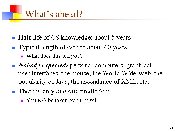 What's ahead? n n Half-life of CS knowledge: about 5 years Typical length of